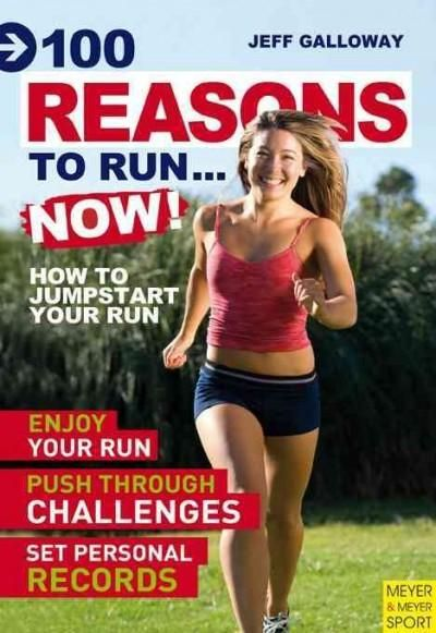 100 Reasons to Run... Now!: How to Jumpstart Your Run