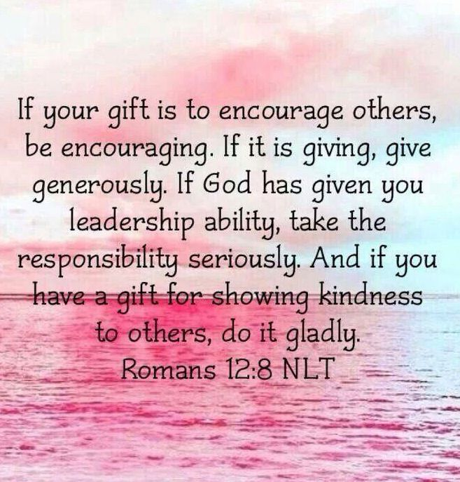 Romans 128 daniel jesus pinterest roman bible and scriptures if you gift is to encourage others be encouraging if it is giving give generously if god has given you leadership ability take the responsibility negle Image collections