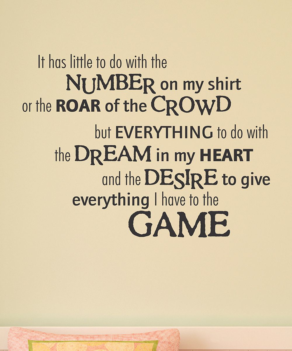 It Has Little To Do With The Number On My Shirt Or The Roar Of The Crowd But Everything To Do With The Dream In My H Softball Quotes Soccer Quotes