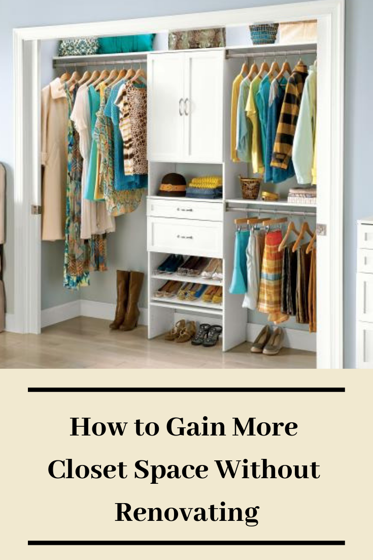 How To Gain More Closet Space Without Renovating Closet Space Home Renovation Closet Designs