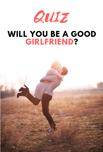 Take this Love quiz to Find if You'll Be A Good Girlfriend