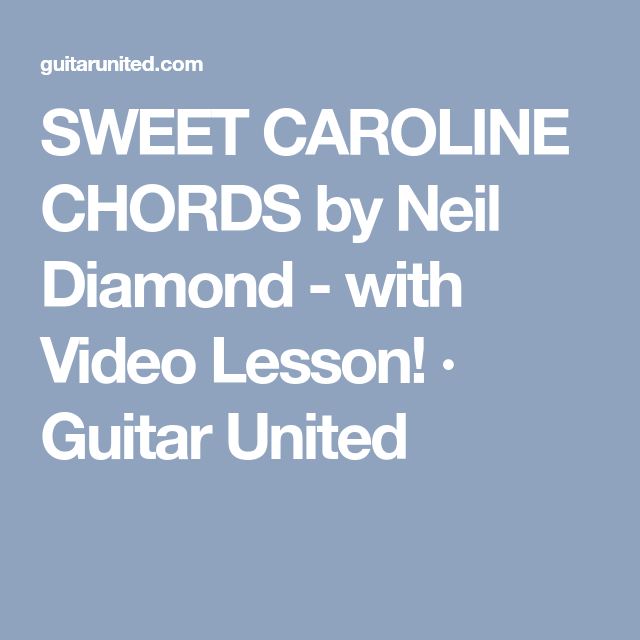 SWEET CAROLINE CHORDS by Neil Diamond - with Video Lesson! · Guitar ...
