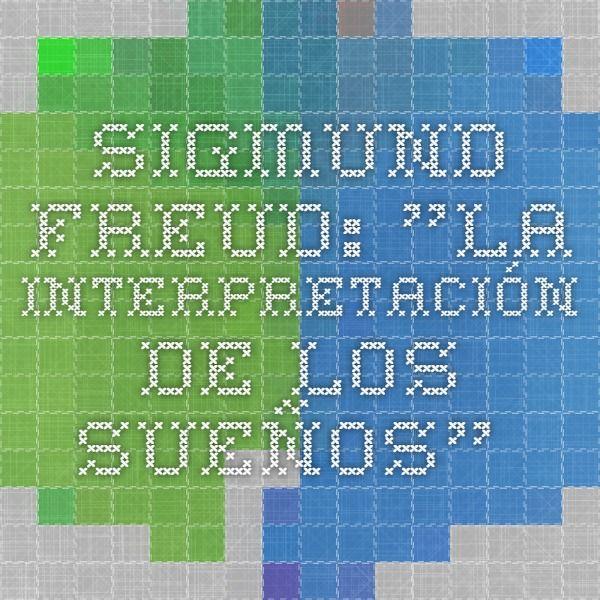 """Sigmund FREUD: """"La interpretación de los sueños""""."""