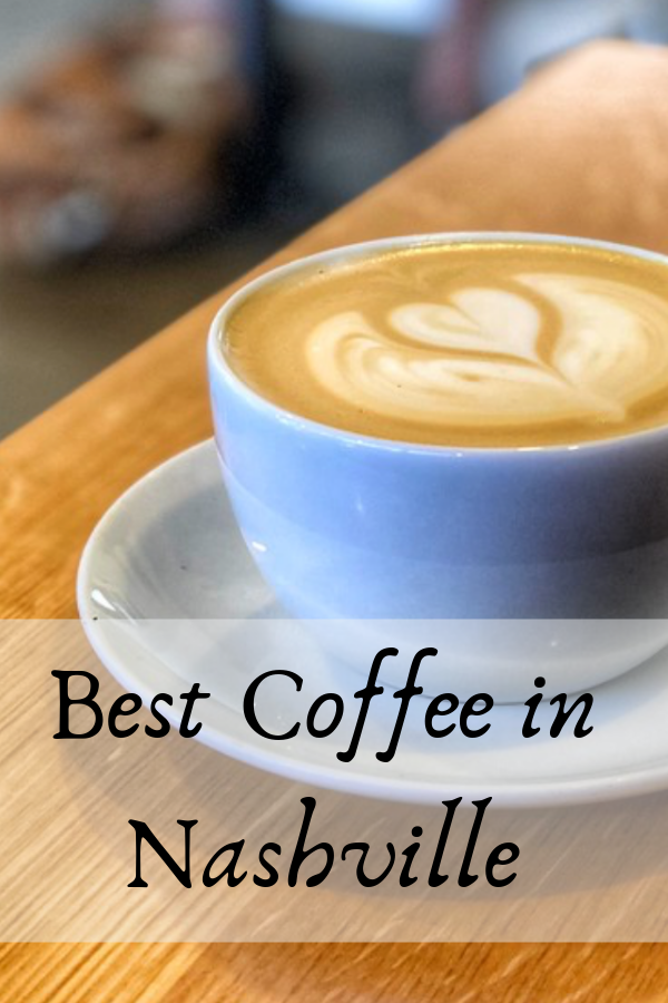 Best Coffee In Nashville Local Spots Not To Be Missed Best Coffee Foodie Destinations Foodie Travel