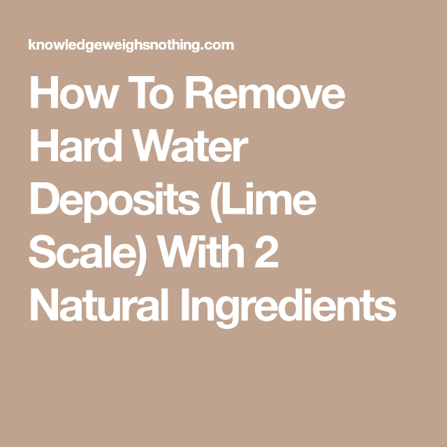 How To Remove Hard Water Deposits (Lime Scale) With 2 Natural ...