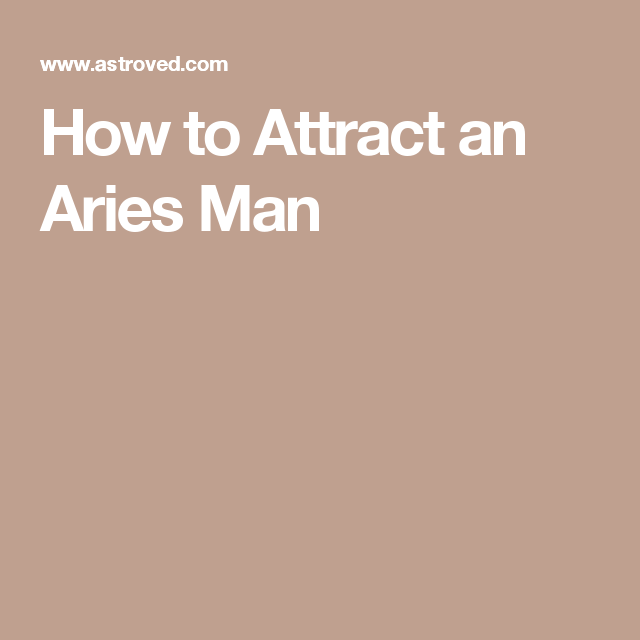 How to Attract an Aries Man | relationship | Aries men