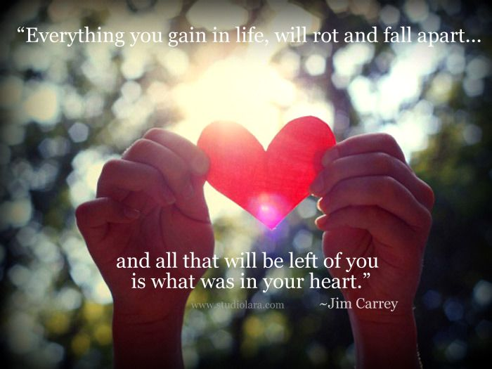 Everything You Gain In Life Will Rot Fall Apart And All You Will Have Left Is What Was In Your Heart Soulful Affirmations Uplifting Quotes Powerful Words