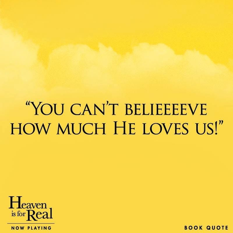 """Heaven Is For Real Book Quotes: """"You Can't Belieeeeve How Much He Loves Us!"""""""