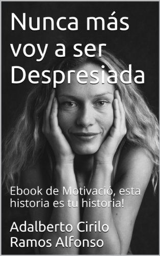 Nunca más voy a ser Despresiada: Ebook de Motivació, esta historia es tu historia! (Spanish Edition) von Adalberto Cirilo Ramos Alfonso, http://www.amazon.de/dp/B00J7EBCU2/ref=cm_sw_r_pi_dp_dYN-vb09TYYG1