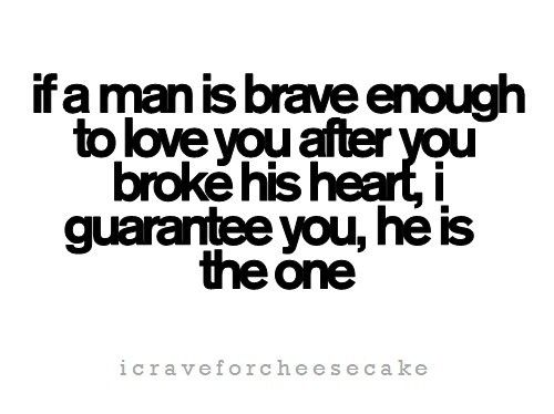If A Man Is Brave Enough To Love You After You Broke His Heart I