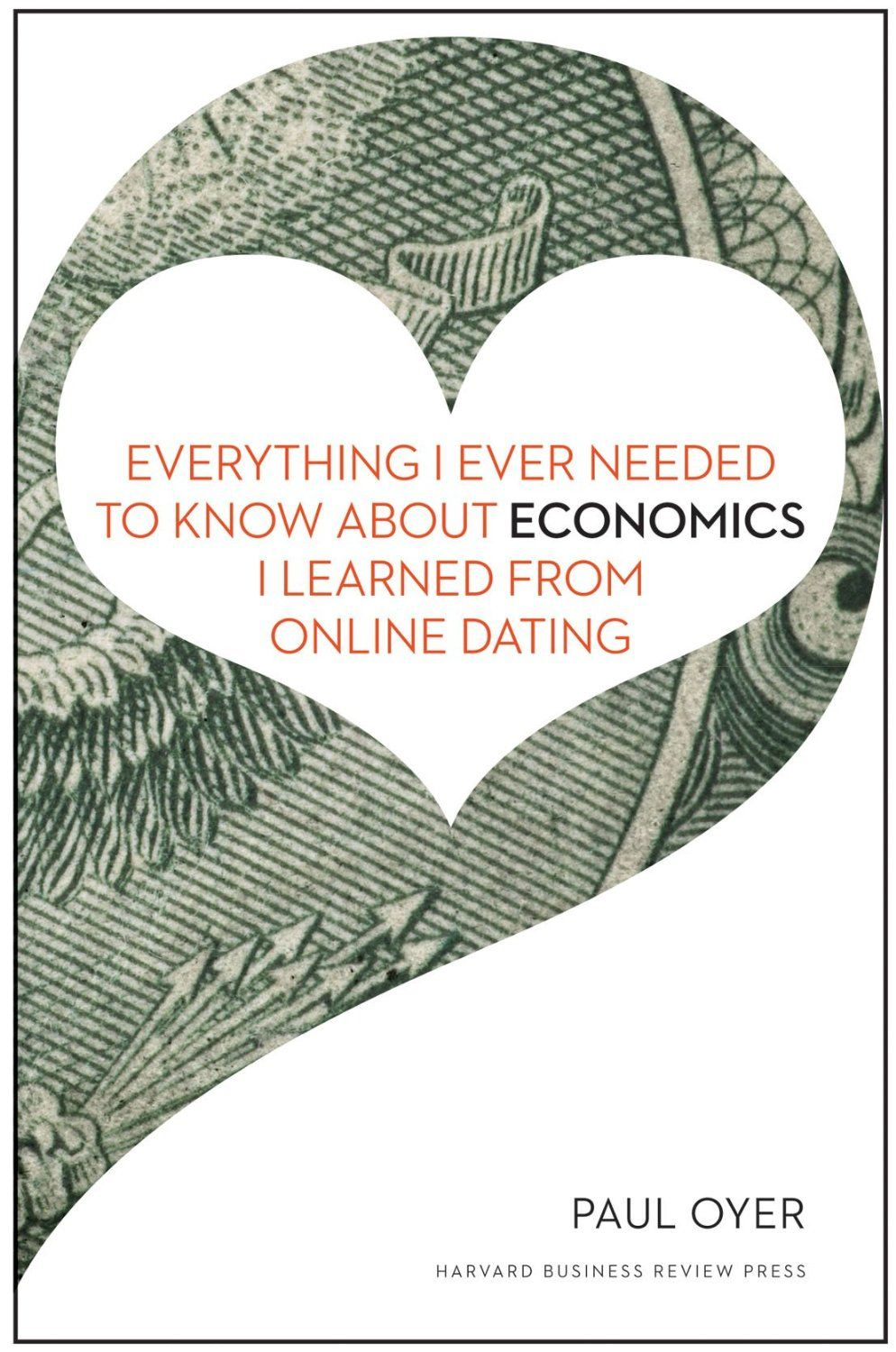 Everything I Ever Needed To Know About Economics I Learned From Online Dating By Paul Oyer 14 51 Http Www Amazon Online Dating Economics Economics Books