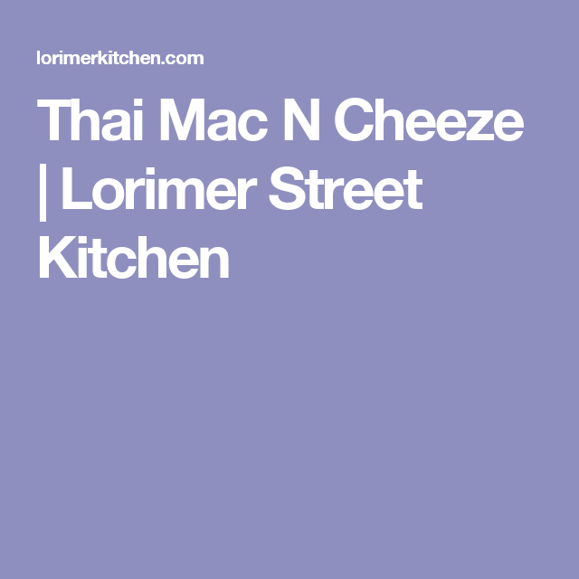 Thai Mac N Cheeze   Lorimer Street Kitchen