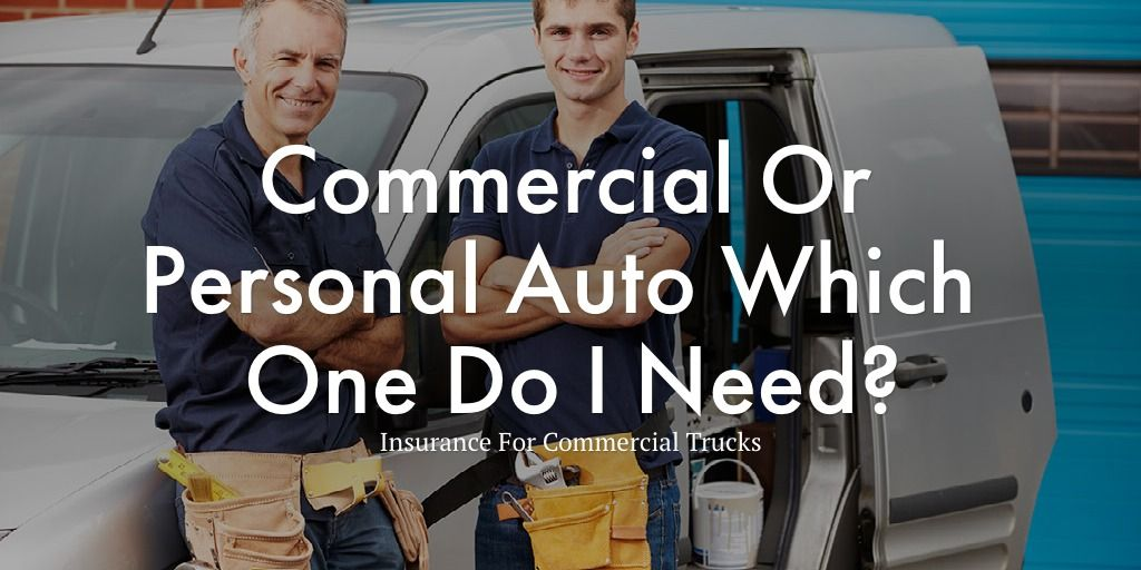 Commercial or personal auto which one do i need insurance