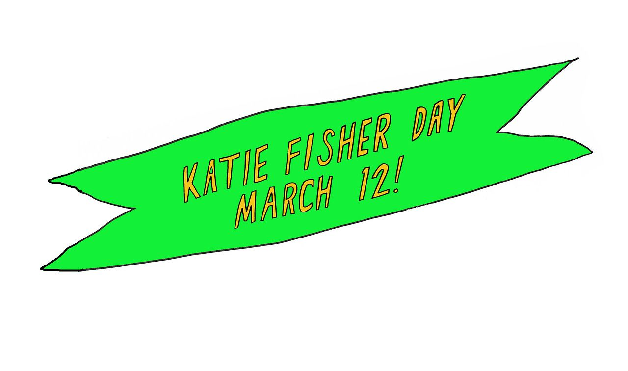 katiefisherday.org Katie Fisher Day is March 12th!!