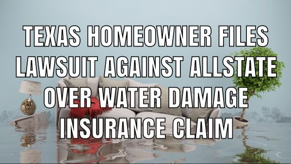 Texas Homeowner Files Water Damage Lawsuit Against Allstate Over