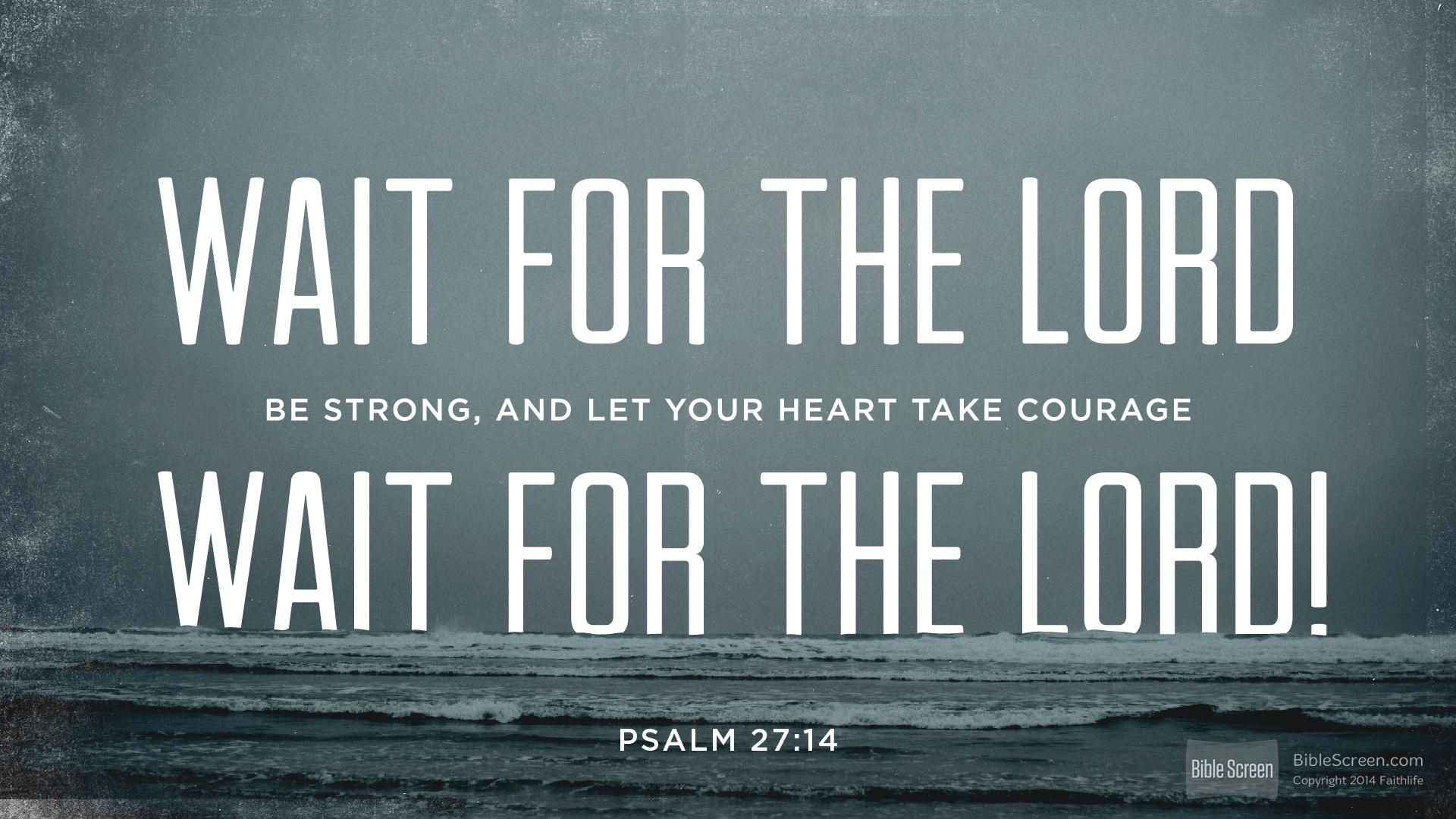 Psalm 27:14 (ESV) - Biblia.com
