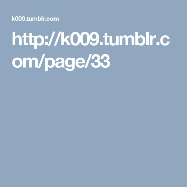 http://k009.tumblr.com/page/33