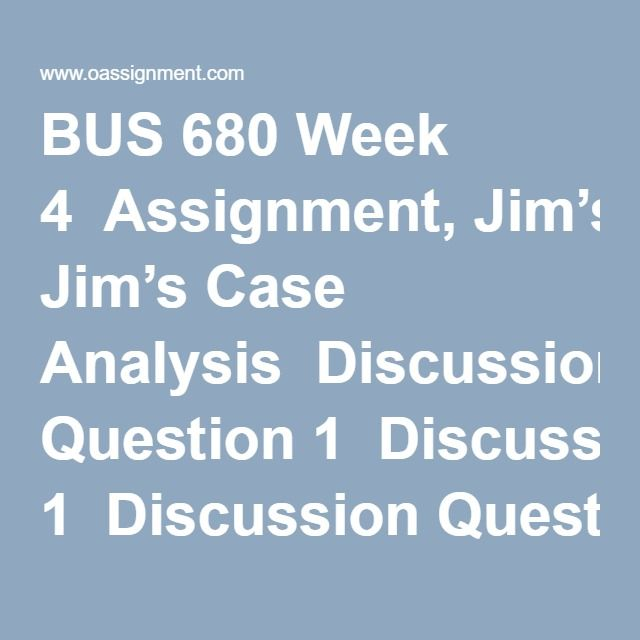 Bus  Week  Assignment JimS Case Analysis Discussion Question