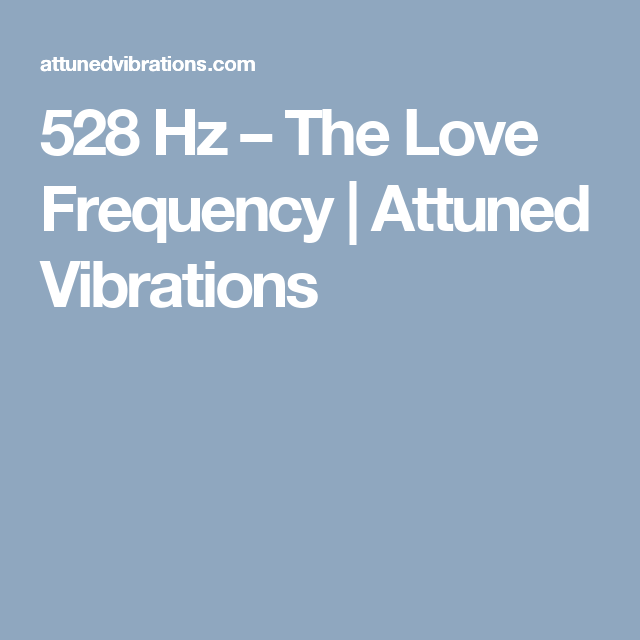 528 Hz – The Love Frequency | Attuned Vibrations | Health