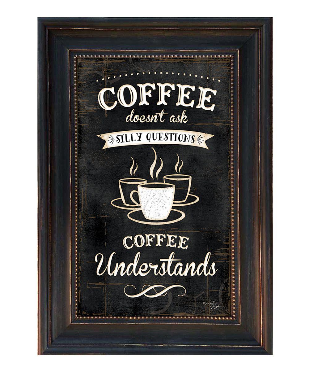 Karens Art Frame Coffee Understands Framed Wall Art Zulily Nadpisi Melom Kofejnye Ukrasheniya Vyskazyvaniya O Kofe