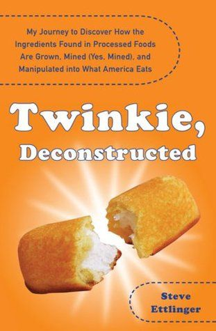 Twinkie, Deconstructed: My Journey to Discover How the Ingredients Found in Processed Foods Are Grown, Mined (Yes, Mined), and Manipulated i...