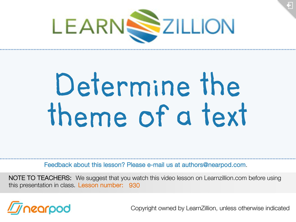 Determine the theme of a text. Find this and much more for free on the Nearpod Store in the Nearpod app www.nearpod.com or download it here http://np1.nearpod.com/sharePresentation.php?code=964d888c174c78a54cb2588f4ca28050