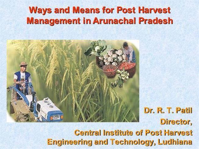Post Harvest Technologies For Arunachal Pradesh By Ramabhau Via Authorstream Arunachal Pradesh Harvest Technology