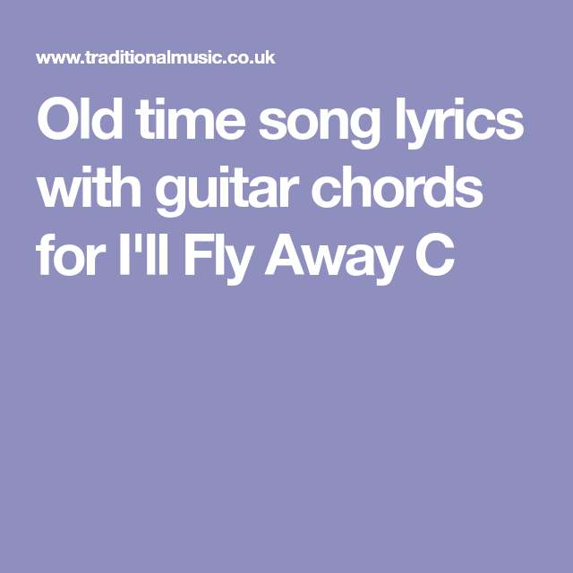 Old time song lyrics with guitar chords for I\'ll Fly Away C | Music ...