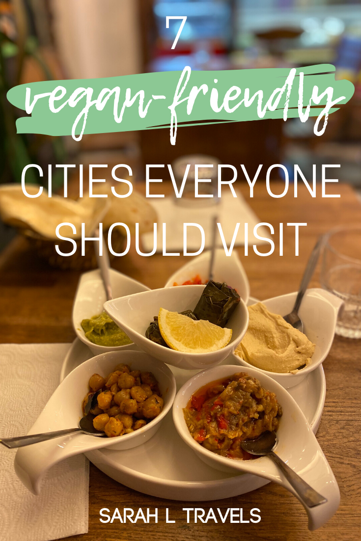 7 Vegan Friendly Cities Everyone Should Visit In 2020 Vegan Travel Best Vegan Restaurants Vegan Fast Food