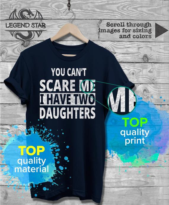 19fecbd8 Fathers Day Mothers Day Gift, You Can't Scare Me I Have 2 DAUGHTERS T-Shirt,  Christmas Birthday Dad