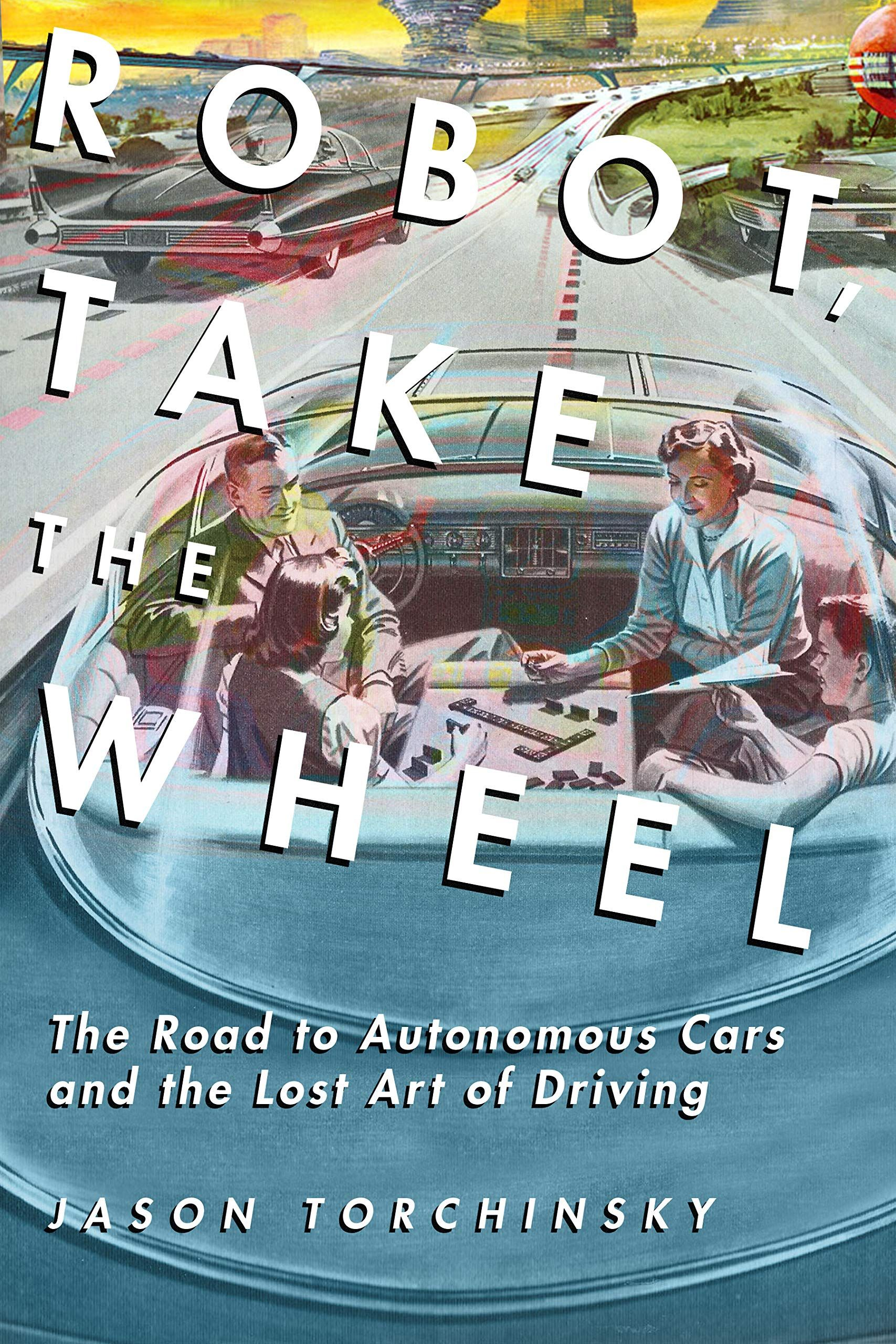 Robot Take The Wheel The Road To Autonomous Cars And The Lost Art Of Driving Jason Torchinsky 9781948062268 Amazon Com Books Lost Art Driving Art