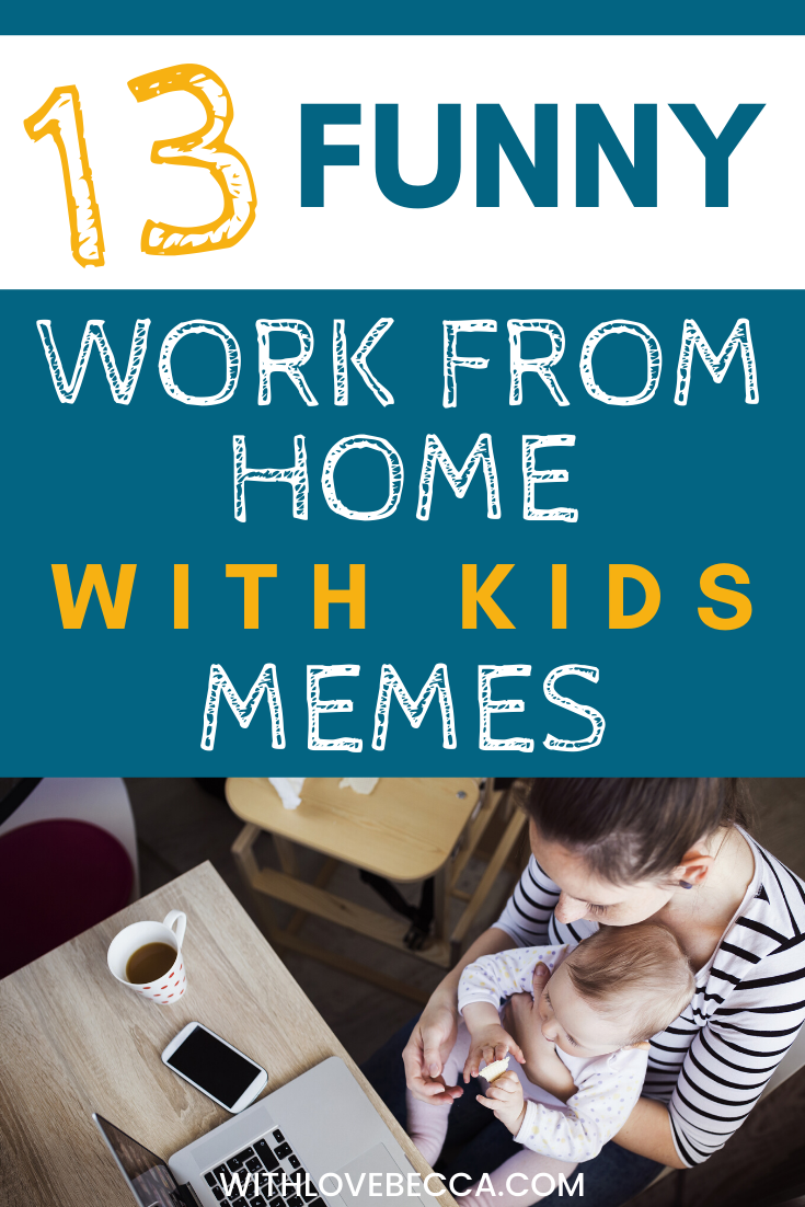 The Funniest Work From Home Memes For Parents With Love Becca Funny Parenting Memes Work Humor Kid Memes