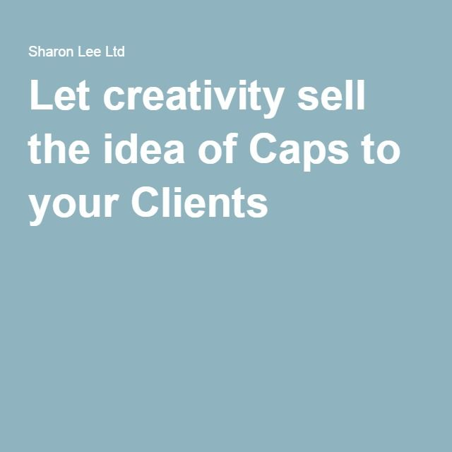 Let creativity sell the idea of Caps to your Clients