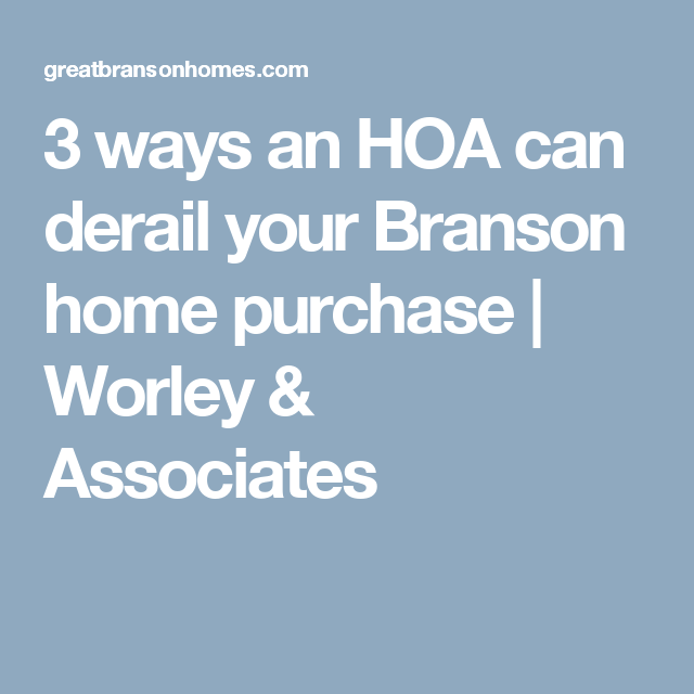 3 Ways An Hoa Can Derail Your Branson Home Purchase Real Estate