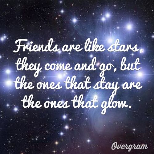 Friends Are Like Stars They Come And Go But The Ones That Stay
