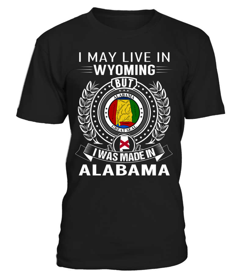 I May Live in Wyoming But I Was Made in Alabama #Alabama