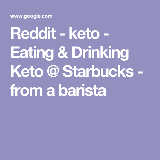 Reddit - keto - Eating & Drinking Keto @ Starbucks - from a barista