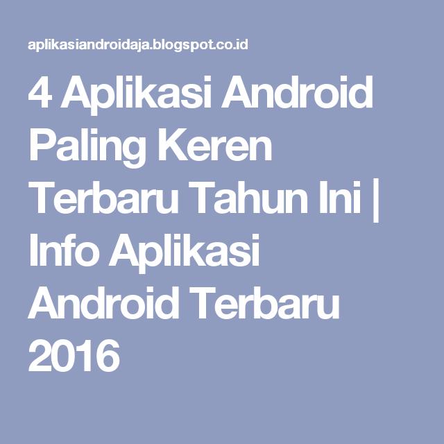 4 Aplikasi Android Paling Keren Terbaru Tahun Ini Info Aplikasi