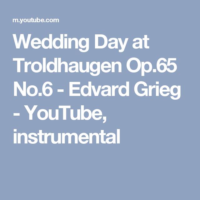 Wedding Day At Troldhaugen Op 65 No 6 Edvard Grieg Youtube Instrumental Wedding Day Day Wedding