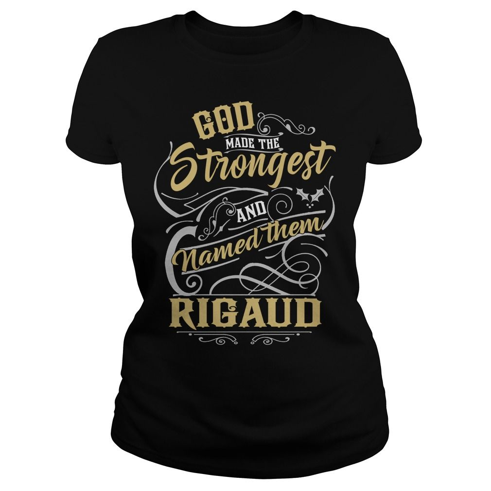 RIGAUD shirt. God made the strongest and named them RIGAUD - RIGAUD T Shirt, RIGAUD Hoodie, RIGAUD Family, RIGAUD Tee, RIGAUD Name, RIGAUD bestseller #gift #ideas #Popular #Everything #Videos #Shop #Animals #pets #Architecture #Art #Cars #motorcycles #Celebrities #DIY #crafts #Design #Education #Entertainment #Food #drink #Gardening #Geek #Hair #beauty #Health #fitness #History #Holidays #events #Home decor #Humor #Illustrations #posters #Kids #parenting #Men #Outdoors #Photography #Products…