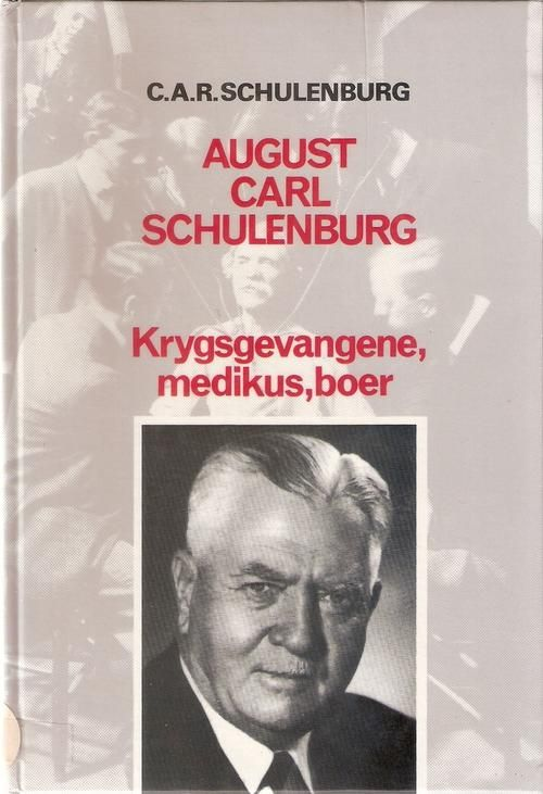 AUGUST CARL SCHULENBURG: KRYGSGEVANGENE, MEDIKUS, BOER SCHULENBURG, C. A. R Biografie; Van Schaik, 1985