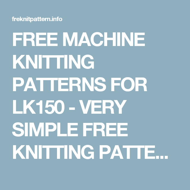 Free Machine Knitting Patterns For Lk150 Very Simple Free Knitting