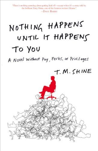 On sale $2.99, add audible for $2.99, Nothing Happens Until It Happens to You: A Novel Without Pay, Perks, or Privileges - Kindle edition by T. M. Shine. Literature & Fiction Kindle eBooks @ Amazon.com.