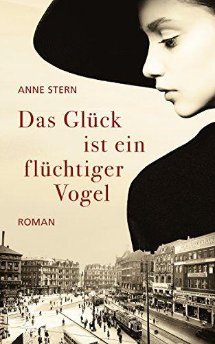 Das Gluck Ist Ein Fluchtiger Vogel Familie Pauly Saga 1 Von Stern Anne Bucher Romane Bucher Musik Bucher