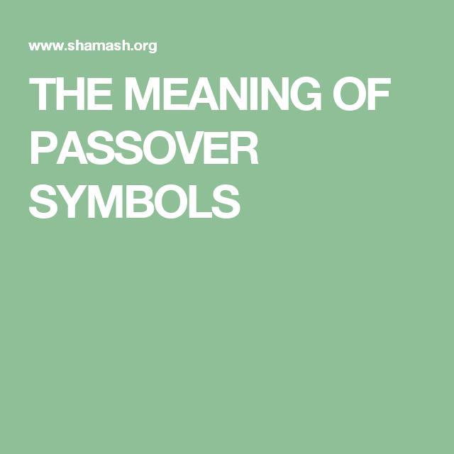 The Meaning Of Passover Symbols Historically Learned Pinterest