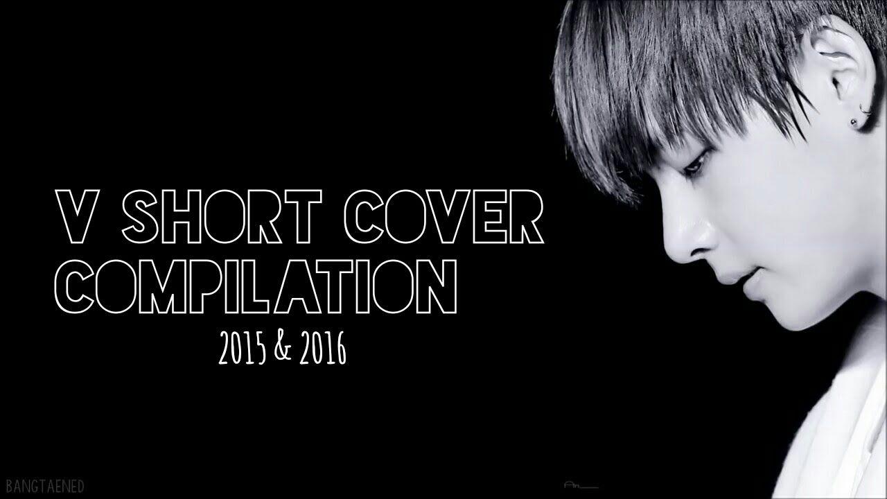 BTS (방탄소년단) Taehyung Short Cover Compilation 2015 & 2016