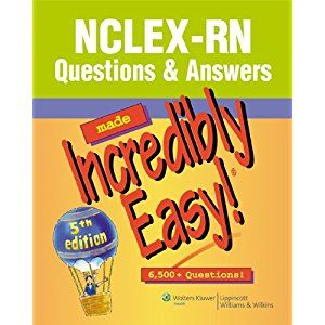 Nclex Rn Questions Answers Made Incredibly Easy Incredibly Easy