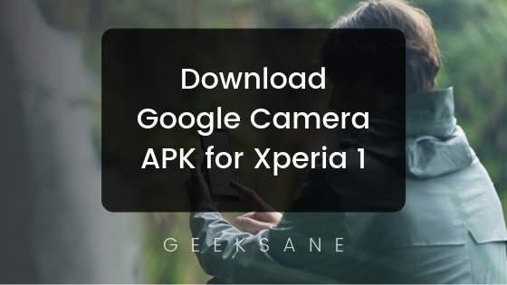 Download and Install Google Camera APK on Xperia 1 without