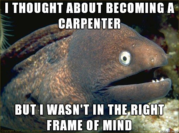 Carpentry Funny Memes Humor Hilarious Baby Jokes Batman Jokes Bad Jokes