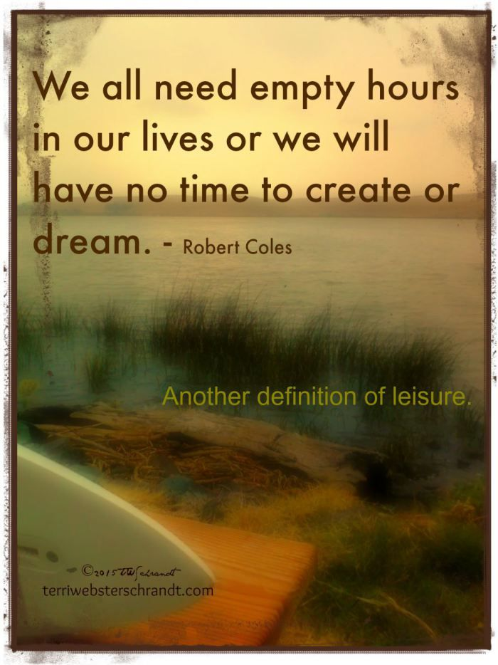 Leisure Quote Empty Hours Reflection Is Necessary For Creativity Artist Quotes Leisure Time Quotes